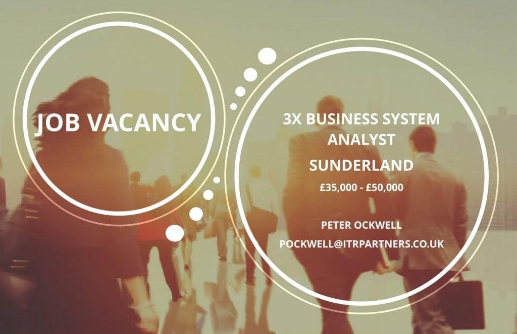3x Business System Analyst, Sunderland