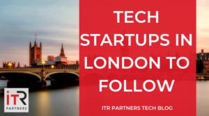 Tech Startups In London To Follow
