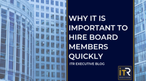 Why It Is Important To Hire Board Members Quickly