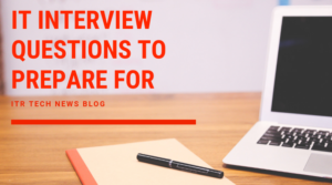 IT Interview Questions To Prepare For