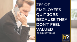 21% OF EMPLOYEES QUIT JOBS BECAUSE THEY DON'T FEEL VALUED