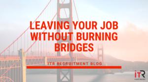Leaving your job without burning bridges