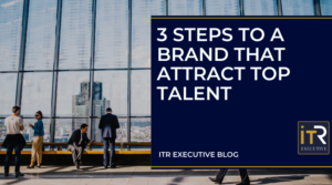 3 steps to a brand that attract top talent