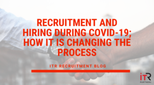 Recruitment and hiring during COVID-19; how it is changing the process