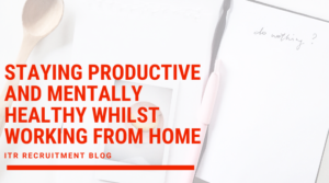 Staying productive and Mentally healthy whilst working from home